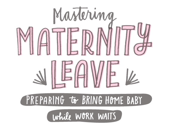 Mastering Maternity Leave - A In-depth how to